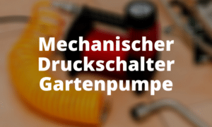 Mechanischer Druckschalter Gartenpumpe