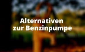 Alternativen zur Benzinpumpe