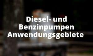 Diesel- und Benzinpumpen Anwendungsgebiete