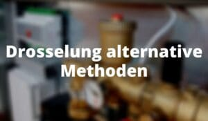 Drosselung alternative Methoden