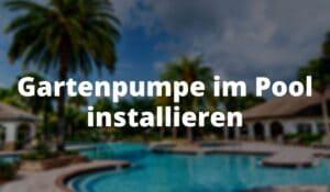 Gartenpumpe im Pool installieren