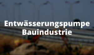 Entwässerungspumpe Bauindustrie