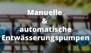 Manuelle & automatische Entwässerungspumpen