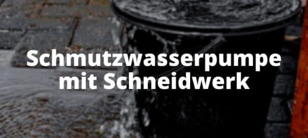 Schmutzwasserpumpe mit Schneidwerk