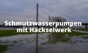 Schmutzwasserpumpen mit Häckselwerk
