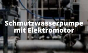 Schmutzwasserpumpe mit Elektromotor