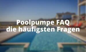 Poolpumpe FAQ die häufigsten Fragen