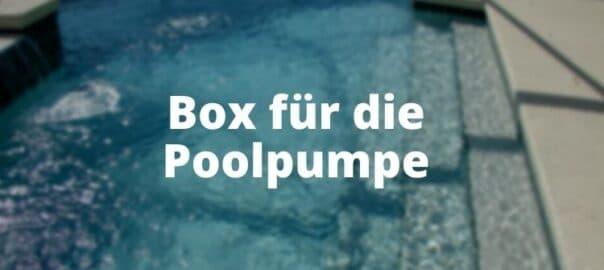 Box für die Poolpumpe
