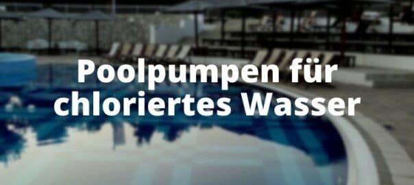 Poolpumpen für chloriertes Wasser