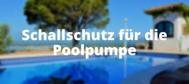 Schallschutz für die Poolpumpe