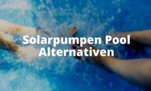 Solarpumpen Pool Alternativen