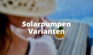 Solarpumpen Varianten