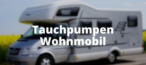 Tauchpumpe Wohnmobil