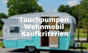 Tauchpumpen Wohnmobil Kaufkriterien