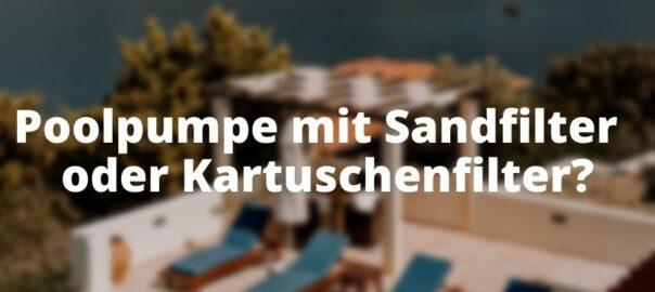 Poolpumpe mit Sandfilter oder Kartuschenfilter